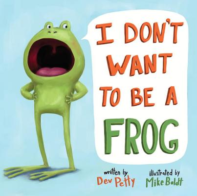 I Don't Want to Be a Frog By Petty, Dev/ Boldt, Mike (ILT)