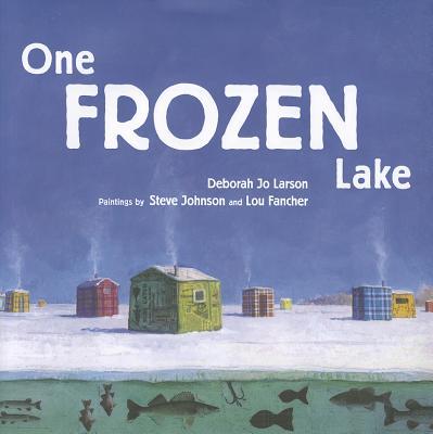 One Frozen Lake By Larson, Deborah Jo/ Johnson, Steve (ILT)/ Fancher, Lou (ILT)