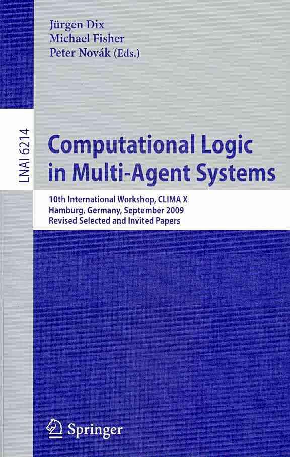 Computational Logic in Multi-Agent Systems By Dix, Jurgen (EDT)/ Fisher, Michael (EDT)/ Novak, Peter (EDT)